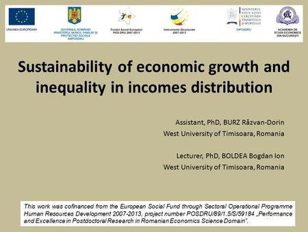 Sustainability of economic growth and inequality in incomes distribution Assistant, PhD, BURZ R ă zvan-Dorin West University of Timisoara, Romania Lecturer,