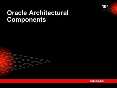 Oracle Architectural Components. Objectives  After completing this lesson, you should be able to do the following: – Outline the Oracle architecture.
