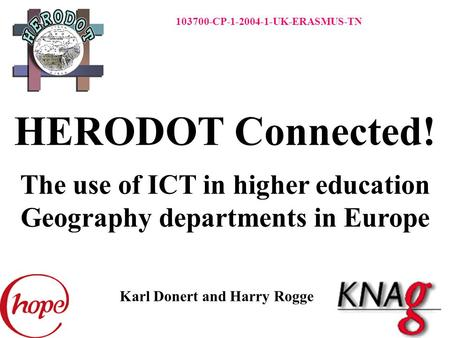 103700-CP-1-2004-1-UK-ERASMUS-TN Karl Donert and Harry Rogge HERODOT Connected! The use of ICT in higher education Geography departments in Europe.