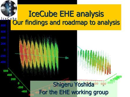 2006/6/211 IceCube EHE analysis Our findings and roadmap to analysis Shigeru Yoshida For the EHE working group.