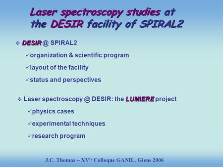 DESIR  SPIRAL2 organization & scientific program layout of the facility status and perspectives LUMIERE  Laser DESIR: the LUMIERE.