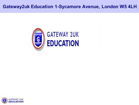 Gateway2uk Education 1-Sycamore Avenue, London W5 4LH.