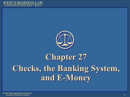 © 2004 West Legal Studies in Business A Division of Thomson Learning 1 Chapter 27 Checks, the Banking System, and E-Money Chapter 27 Checks, the Banking.