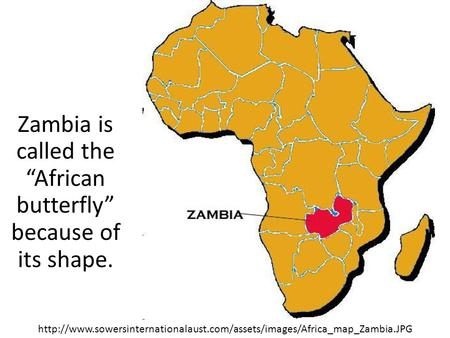 "Zambia is called the ""African butterfly"" because of its shape."