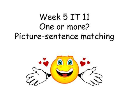 Week 5 IT 11 One or more? Picture-sentence matching.