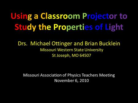 Using a Classroom Projector to Study the Properties of Light Drs. Michael Ottinger and Brian Bucklein Missouri Western State University St Joseph, MO 64507.