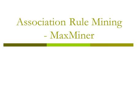 Association Rule Mining - MaxMiner. Mining Association Rules in Large Databases  Association rule mining  Algorithms Apriori and FP-Growth  Max and.
