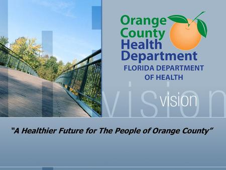 """A Healthier Future for The People of Orange County"""