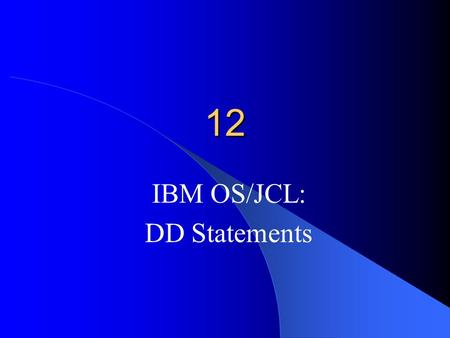 12 IBM OS/JCL: DD Statements. //TPEIN DD UNIT=TAPE,DSN=PR.FLE, // DISP=(OLD,KEEP,KEEP) The DD Statement: – Defines a data set to the operating system.