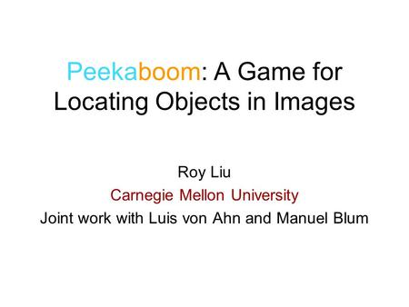 Peekaboom: A Game for Locating Objects in Images