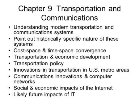 Chapter 9 Transportation and Communications Understanding modern transportation and communications systems Point out historically specific nature of these.