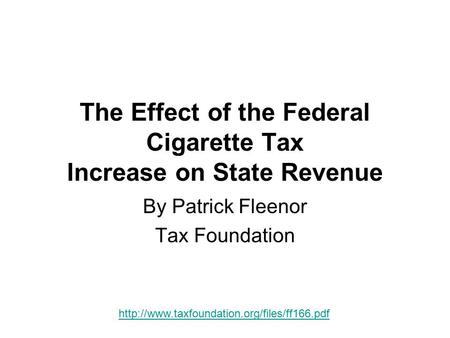 The Effect of the Federal Cigarette Tax Increase on State Revenue By Patrick Fleenor Tax Foundation