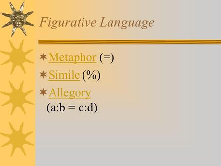 Figurative Language  Metaphor (=) Metaphor  Simile(%) Simile  Allegory (a:b = c:d) Allegory.