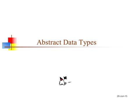 26-Jun-15 Abstract Data Types. 2 Data types I We type data--classify it into various categories-- such as int, boolean, String, Applet A data type represents.