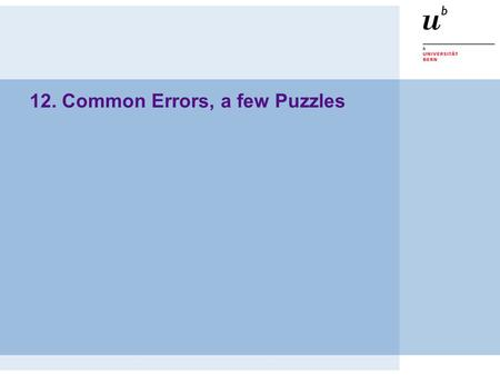 12. Common Errors, a few Puzzles. © O. Nierstrasz P2 — Common Errors, a few Puzzles 12.2 Common Errors, a few Puzzles Sources  Cay Horstmann, Computing.