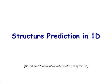 . Structure Prediction in 1D [Based on Structural Bioinformatics, chapter 28]