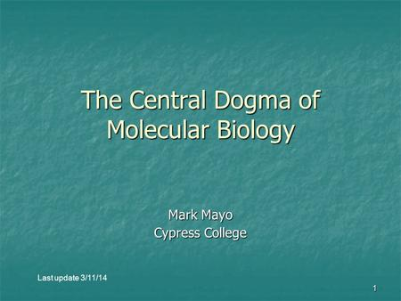 1 The Central Dogma of Molecular Biology Mark Mayo Cypress College Last update 3/11/14.
