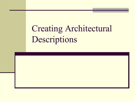 "Creating Architectural Descriptions. Outline Standardizing architectural descriptions: The IEEE has published, ""Recommended Practice for Architectural."