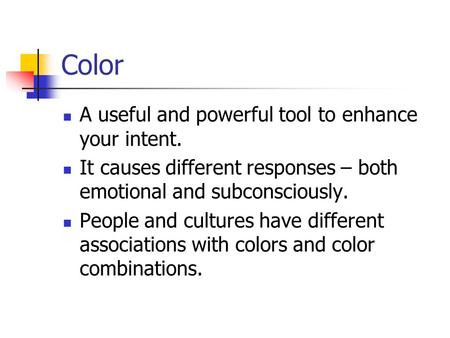 Color A useful and powerful tool to enhance your intent. It causes different responses – both emotional and subconsciously. People and cultures have different.
