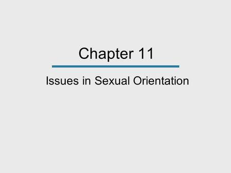 Chapter 11 Issues in Sexual Orientation. Promoting Tolerance At the Homewood- Flossmoor high school in the suburbs of Chicago, Myka Held was part of a.