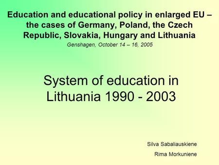 System of education in Lithuania 1990 - 2003 Education and educational policy in enlarged EU – the cases of Germany, Poland, the Czech Republic, Slovakia,