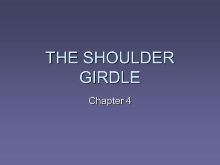 THE SHOULDER GIRDLE Chapter 4.