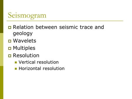 Seismogram Relation between seismic trace and geology Wavelets