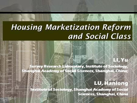Housing Marketization Reform and Social Class LI, Yu Survey Research Laboratory, Institute of Sociology, Shanghai Academy of Social Sciences, Shanghai,