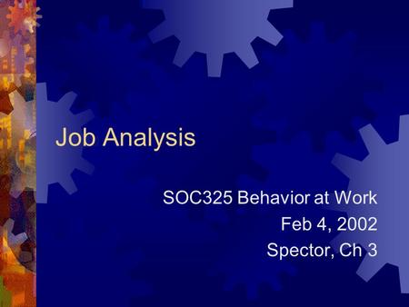 Job Analysis SOC325 Behavior at Work Feb 4, 2002 Spector, Ch 3.