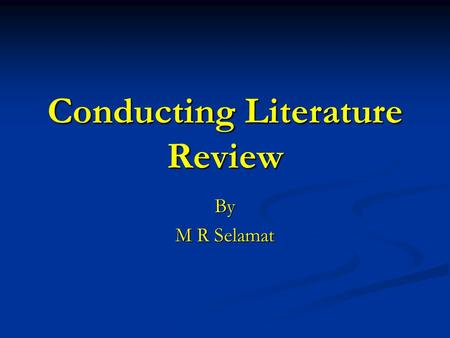 Conducting Literature Review By M R Selamat. By this session you should be able to: Distinguish plagiarism from contribution. Distinguish plagiarism from.