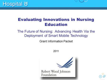 Evaluating Innovations in Nursing Education The Future of Nursing: Advancing Health Via the Deployment of Smart Mobile Technology Grant Information Packet.