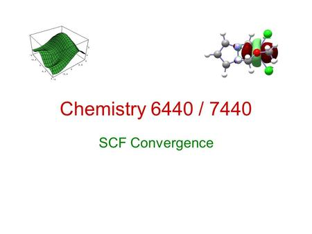 Chemistry 6440 / 7440 SCF Convergence. Resources Schlegel, H. B.; McDouall, J. J. W.; Do you have SCF Stability and convergence problems?. in Computational.