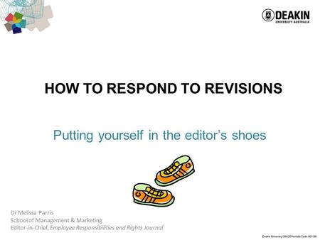 HOW TO RESPOND TO REVISIONS Putting yourself in the editor's shoes Dr Melissa Parris School of Management & Marketing Editor-in-Chief, Employee Responsibilities.