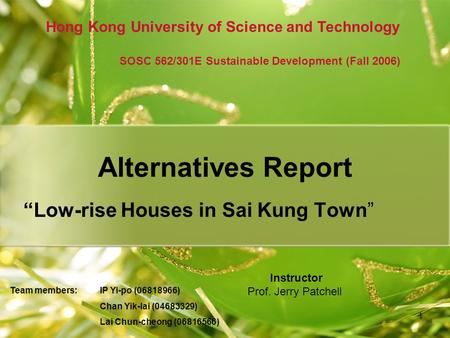 "1 Alternatives Report ""Low-rise Houses in Sai Kung Town"" Hong Kong University of Science and Technology SOSC 562/301E Sustainable Development (Fall 2006)"