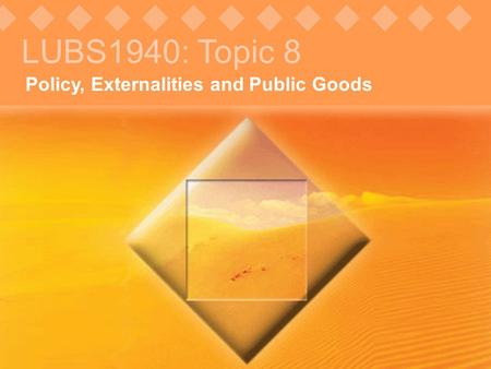 © Pearson Education, 2005 Policy, Externalities and Public Goods LUBS1940: Topic 8.