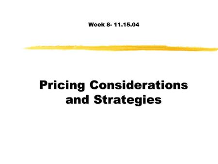 Week 8- 11.15.04 Pricing Considerations and Strategies.