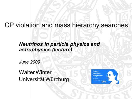 CP violation and mass hierarchy searches Neutrinos in particle physics and astrophysics (lecture) June 2009 Walter Winter Universität Würzburg TexPoint.