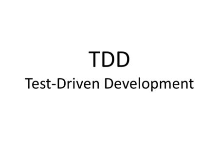 TDD Test-Driven Development. JUnit 4.0 To use annotations need to import org.junit.Test To use assertion need to import org.junit.Assert.* No need to.