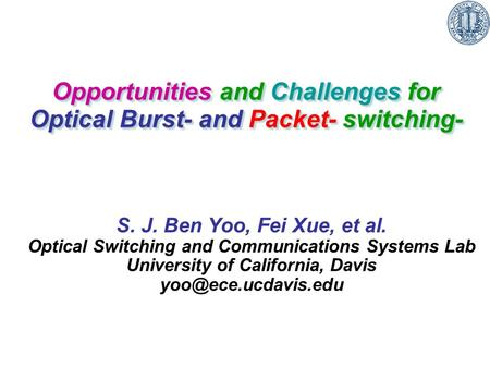 Opportunities and Challenges for Optical Burst- and Packet- switching- Opportunities and Challenges for Optical Burst- and Packet- switching- S. J. Ben.