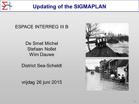 1 ESPACE INTERREG III B De Smet Michel Stefaan Nollet Wim Dauwe District Sea-Scheldt vrijdag 26 juni 2015 Updating of the SIGMAPLAN.