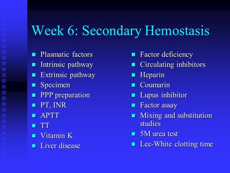 Week 6: Secondary Hemostasis Plasmatic factors Plasmatic factors Intrinsic pathway Intrinsic pathway Extrinsic pathway Extrinsic pathway Specimen Specimen.