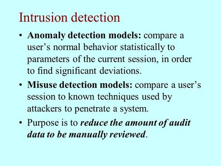 Intrusion detection Anomaly detection models: compare a user's normal behavior statistically to parameters of the current session, in order to find significant.