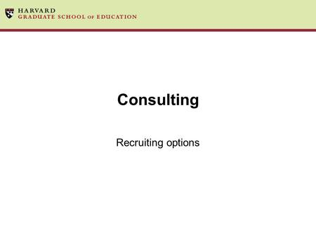 Consulting Recruiting options. Agenda Brief Overview Management Consulting –What is available on-campus –Developing a strategy –Resources Niche Consulting.