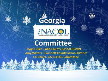 Ryan Fuller, Cobb County School District Amy Waters, Gwinnett County School District Co-Chairs, GA iNACOL Committee.