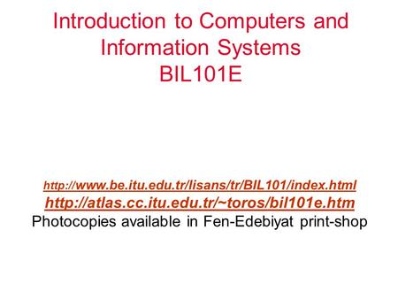 Introduction to Computers <strong>and</strong> Information Systems BIL101E