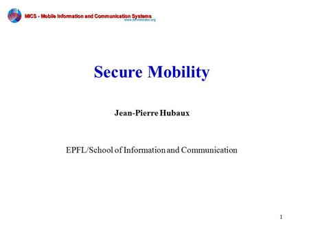 1 Jean-Pierre Hubaux EPFL/School of Information and Communication Secure Mobility.