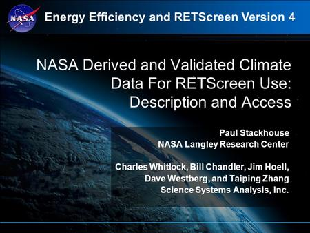 NASA Derived and Validated Climate Data For RETScreen Use: Description and Access Paul Stackhouse NASA Langley Research Center Charles Whitlock, Bill Chandler,