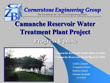 Cornerstone Engineering Group The Foundation for Your Civil Engineering Needs Camanche Reservoir Water Treatment Plant Project Cecilia Zamora Evangelina.