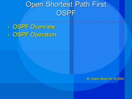111 Open Shortest Path First OSPF  OSPF Overview  OSPF Operation By Grace Deng Oct.16.2003.