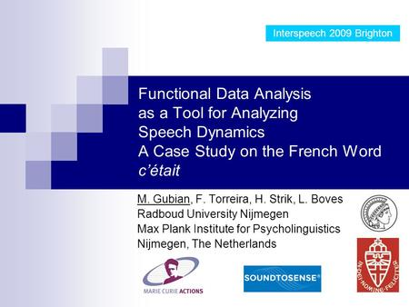 Functional Data Analysis as a Tool for Analyzing Speech Dynamics A Case Study on the French Word c'était M. Gubian, F. Torreira, H. Strik, L. Boves Radboud.
